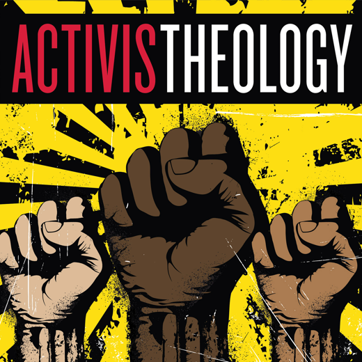 Three fists of different skin tones raised in front of a yellow splotch background, with words Activist Theology