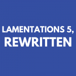 Lamentations 5 Rewritten