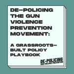 De-Policing the Gun Violence Prevention (GVP) Movement Policy Playbook